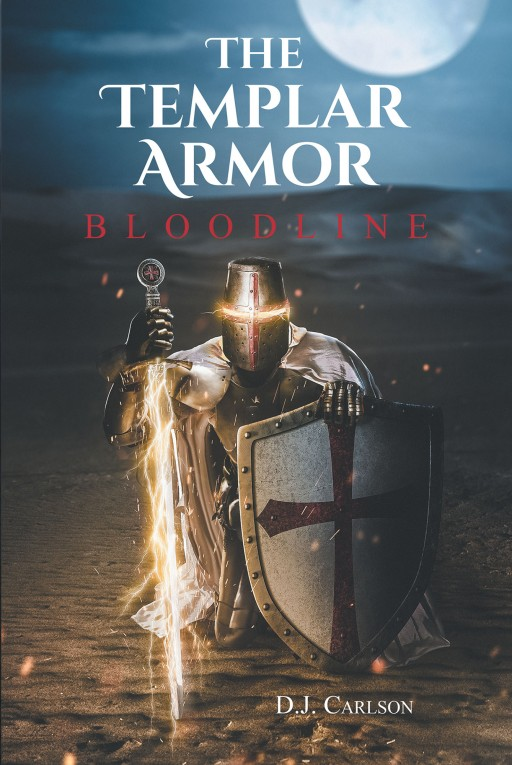 D.J. Carlson's New Book 'The Templar Armor: Bloodline' is an Electrifying Novel of a Quest to Find a Lost Holy Armor and Win the War Against the Forces of Evil