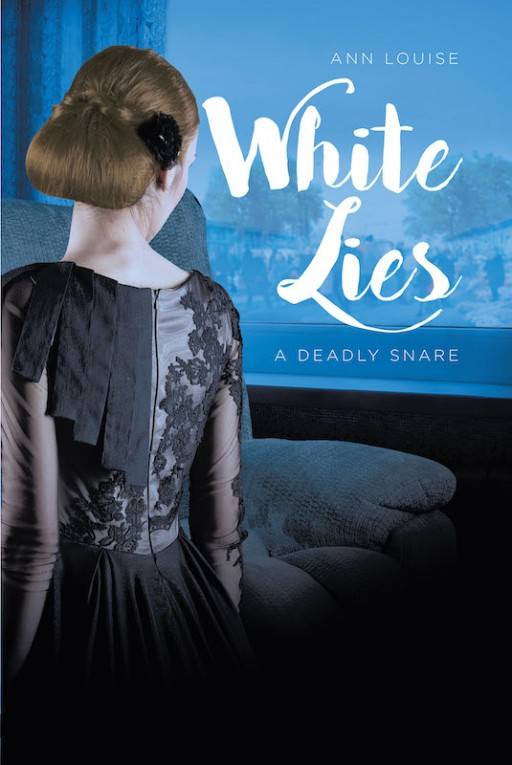 Ann Louise's New Book 'White Lies' is a Fascinating Novel That Sends Out a Powerful Message of Trust and Truths
