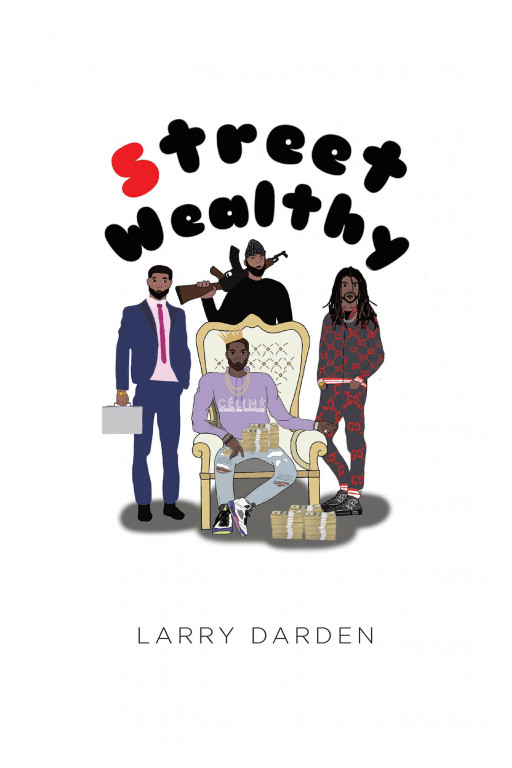 Larry Darden's New Book 'Street Wealthy' is an Encouraging Novel About a Young Man Who Learns and Adapts to the Struggles in His Life