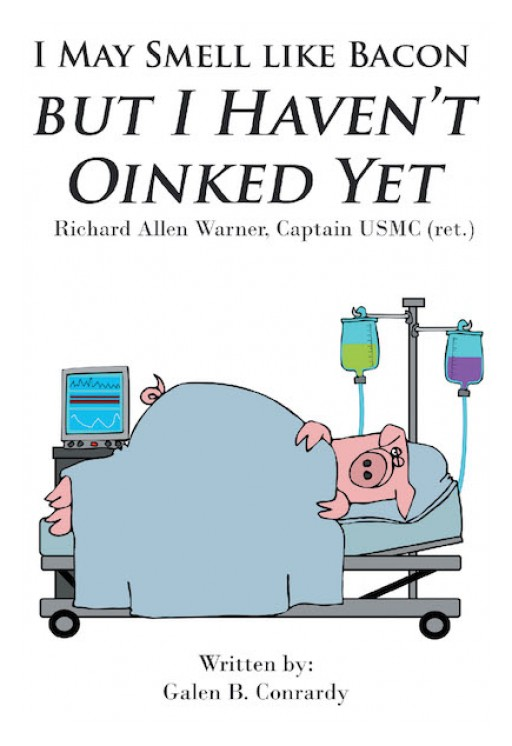 Galen B. Conrardy's New Book 'I May Smell Like Bacon but I Haven't Oinked Yet' is a Story About Richard Allen Warner and His Various Life Adventures