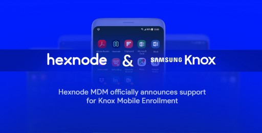 Hexnode MDM Officially Announces Support for Knox Mobile Enrollment