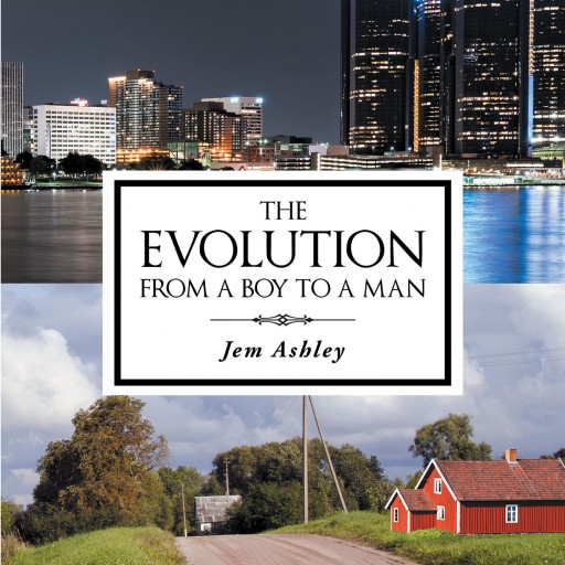"Author Jem Ashley's New Book ""The Evolution From a Boy to a Man"" Details the Difficult Life of a Young Man as He Grapples With the Cards He Has Been Dealt."