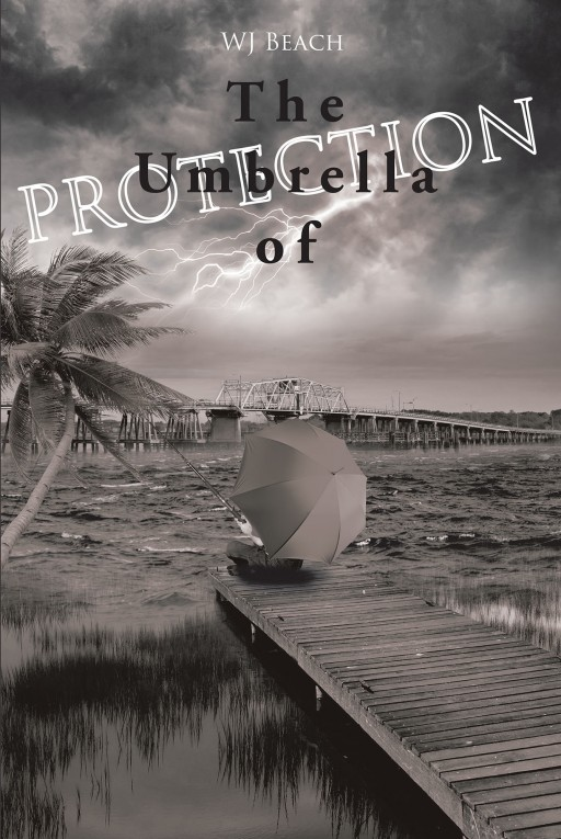 WJ Beach's New Book, 'The Umbrella of Protection', is a Wholesome Tome That Allows the Readers to See How Devastation Turns Into a Shelter, Safety, and Protection