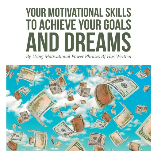 Billy Joe (BJ) Cate's New Book 'Self-Empower Your Motivational Skills to Achieve Your Goals and Dreams' is an Exuberant Exercise in Self-Affirmation