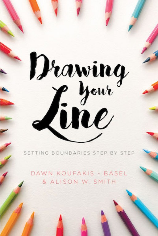 Dawn Koufakis-Basel and Alison W. Smith's New Book 'Drawing Your Line: Setting Boundaries Step-by-Step' Guides Readers to Develop an Awareness of Personal Boundaries