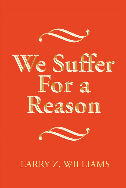 Larry Z. Williams' New Book 'We Suffer for a Reason' is a Compelling Time Travel Novel About Plantation Slavery Experienced by Black People in Georgia