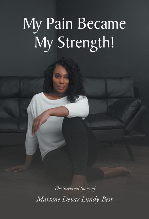 Author Martene Devar Lundy-Best's New Book 'My Pain Became My Strength' is the Story of a Woman's Path to Healing From Trauma as a Child