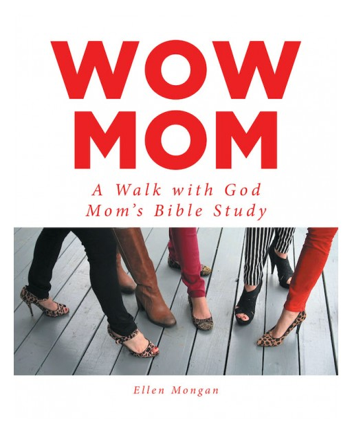 Ellen Mongan's New Book 'Wow Mom' is a Helpful Tool to Embrace Being a God-Centered Mom Living for Christ