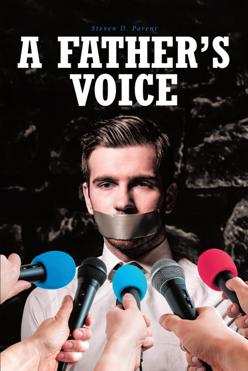 Author Steven D. Parent's New Book 'A Father's Voice' is of the Fight for a Father to Keep His Unborn Child