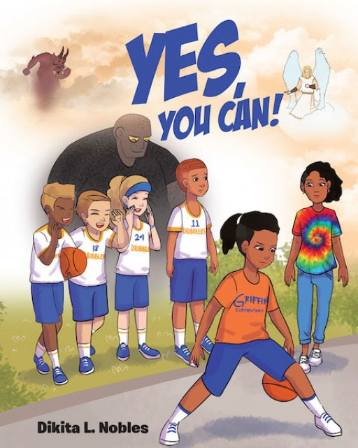 Dikita L. Nobles's New Book 'Yes, You Can!' is a Heartwarming Story of a Child's Inspiring, Faith-Driven Life in a New Environment