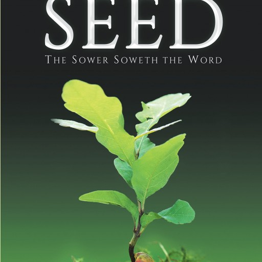 James W. Roan's New Book, 'The Chronicles of the Seed' is an Enlightening Account That Propounds the Lessons Ingrained Within Jesus Christ's Parable of the Sower.