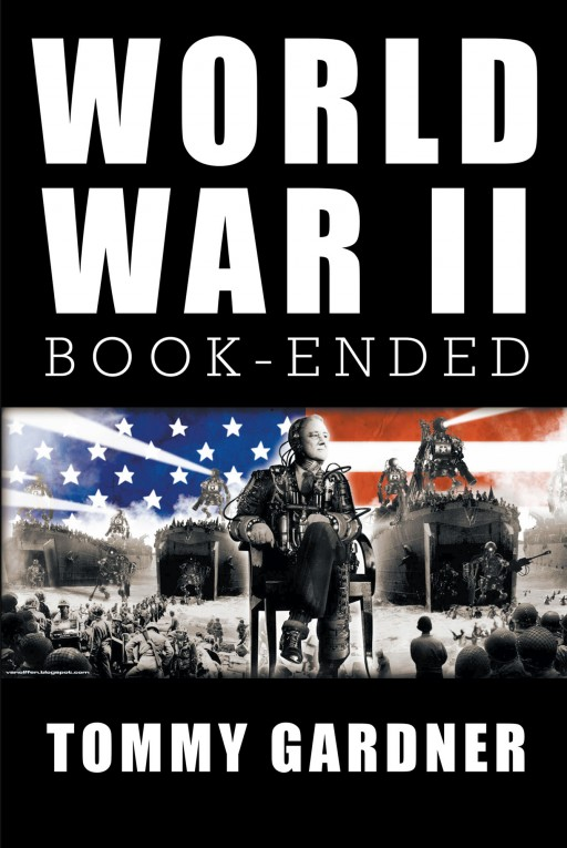 Tommy Gardner's New Book 'World War II Book--Ended' is a Profound Account That Delves Into the Second World War and How It Has Shaped History
