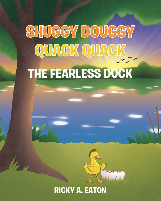 Ricky A. Eaton's New Book 'Shuggy Douggy Quack Quack' Shares a Heartfelt Fiction About Embracing Oneself, Finding Courage, and Believing in One's Own Abilities