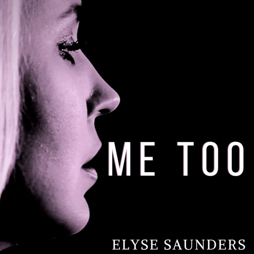 Country Recording Artist Elyse Saunders Believes That Music Heals and Releases New Single, 'ME TOO'