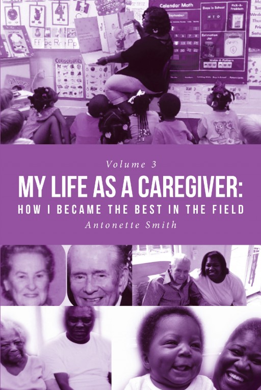 Antonette Smith's New Book 'My Life as a Caregiver: How I Became the Best in the Field' Shares the Author's Wonderful Tale of Her Inspiring Journey as a Caregiver