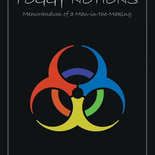 "Andrew Pschirrer's New Book ""Foggy Notions: Memorandum of a Man-in-the-Making"" is Part Memoir, Part Exterior Help, Part Interior Guidance, Part Something Unspoken."