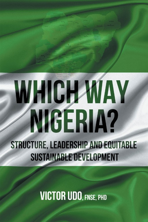 Victor Udo's New Book 'Which Way Nigeria?' is a Brilliant and Patriotic Call to Transform Nigeria's Structure and Leadership for Equitable Sustainable Development
