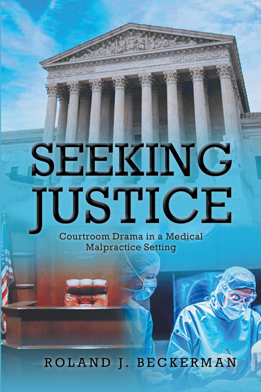 Author Roland J. Beckerman's New Book, 'Seeking Justice', Is an Inspirational Memoir Detailing the Author's Eventful Life, Showing How He Never Gives Up