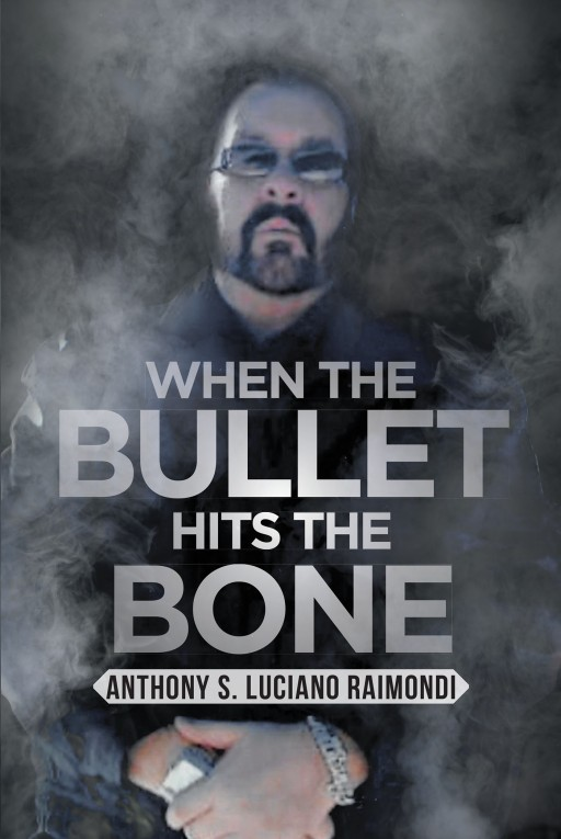 Author Anthony S. Luciano Raimondi's New Book 'When the Bullet Hits the Bone' is a Compelling Reflection on His Childhood and Career in a Notorious New York Crime Family