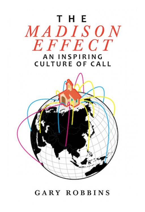 Gary Robbins's New Book 'The Madison Effect: An Inspiring Culture of Call' Delves Into the Blessedness of Ministry Work for Laymen to Fulfill