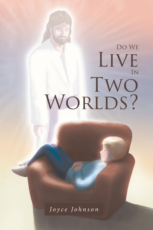 Joyce Johnson's Newly Released 'Do We Live in Two Worlds?' is a Stirring Real-Life Story of a Boy Who Told His Grandmother That He Could See Different Things