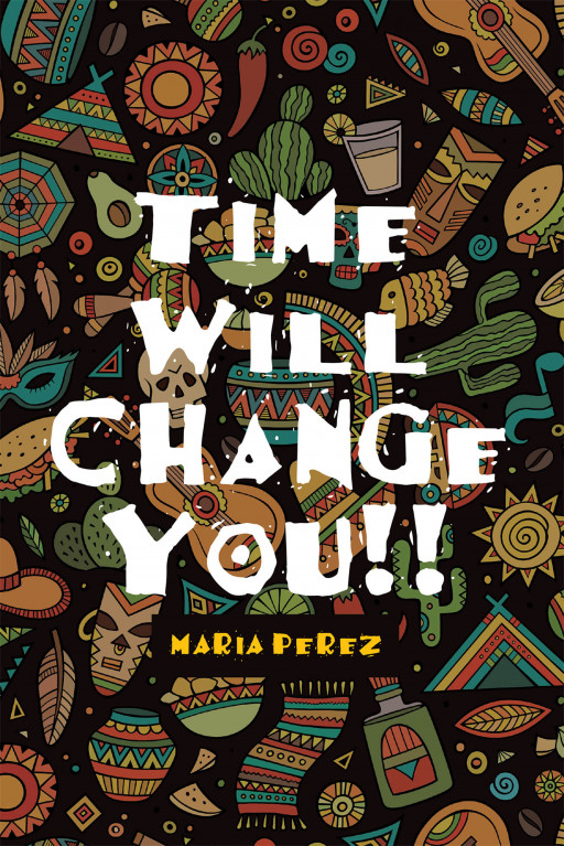 Maria Perez's New Book 'Time Will Change You!!' is an Emotionally Resounding Memoir of the Author's Struggles as a Teenager and Single Parent