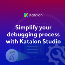 Katalon Studio Smart Troubleshooting for Debugging Process