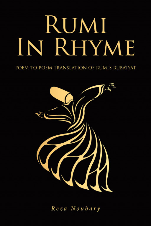 Reza Noubary's New Book 'Rumi in Rhyme' Brilliantly Bridges Rumi's Beautiful Rubaiyats to the Rest of the World Through a Poem-to-Poem Translation