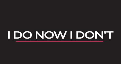 I Do Now I Don't