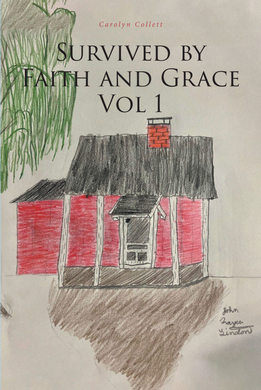 Carolyn Collett's New Book, 'Survived by Faith and Grace Vol 1' is a Brilliant Account Detailing the Life of a Woman Who Overcame a Dreadful Past to a Successful Future