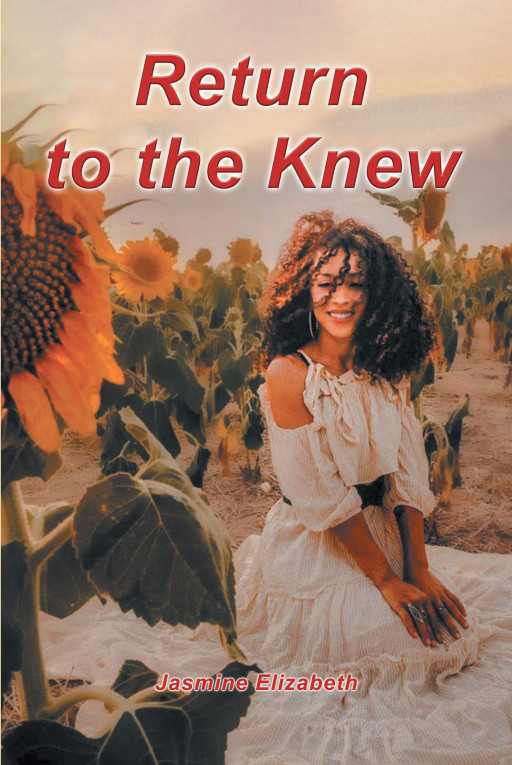 Jasmine Elizabeth's New Book, 'Return to the Knew', is a Wonderfully Conceived, Well-Written Book of Welcome Encouragement and Inspiration Disguised as a Memoir