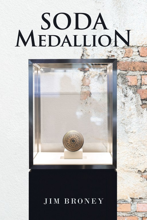 Author Jim Broney's New Book 'Soda Medallion' is the Thrilling Tale of a Young Man Who is Determined to End Mafia Crimes