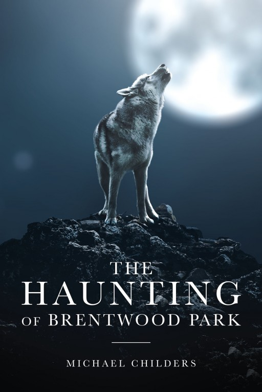 Author Michael Childers's New Book 'The Haunting of Brentwood Park' is the Tale of a Curse Cast Long Ago That Erupts Again in Present-Day