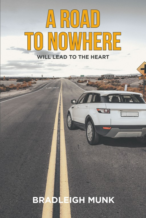 Author Bradleigh Munk's New Book 'A Road to Nowhere (Will Lead to the Heart)' is the Story of Bradleigh Discovering His New Potential in Life as a Successful Author