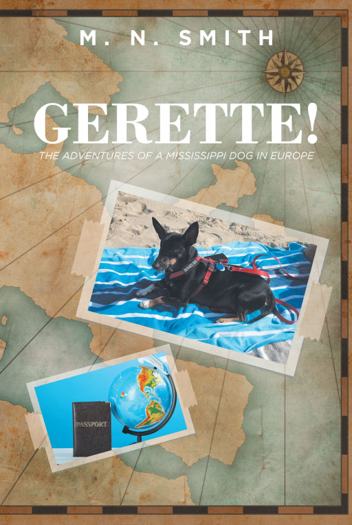 M.N. Smith's New Book 'Gerette! the Adventures of a Mississippi Dog in Europe' is a Heartwarming Tale of a Dog Who Finds Her Own Loving Home After Being Abandoned in the Woods
