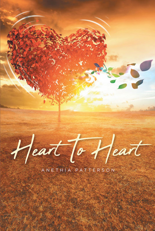 Anethia Patterson's New Book 'Heart to Heart' is an Amazing Source of Inspiration While Pursuing a Blessed and Full-Lived Life