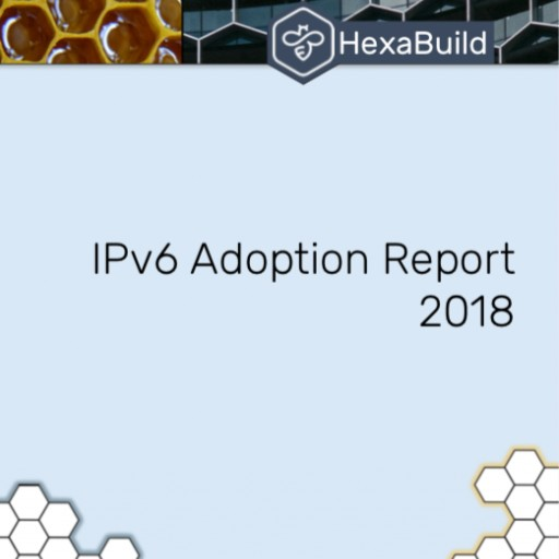 HexaBuild 2018 IPv6 Adoption Report Released
