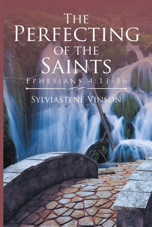 Author Sylviastene Vinson's New Book 'The Perfecting of the Saints' is an Exciting Guide to Help Readers Align Themselves More Squarely With God