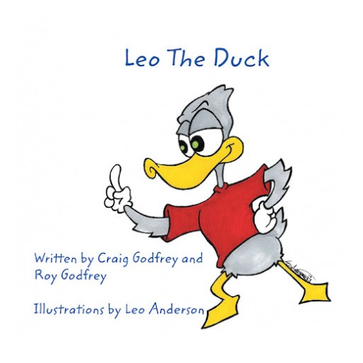 "Roy Godfrey and Craig Godfrey's New Book, ""Leo the Duck"" is a Charming and Entertaining Tale Filled With Lessons About Ducks and the Right Ways to Treat Them."