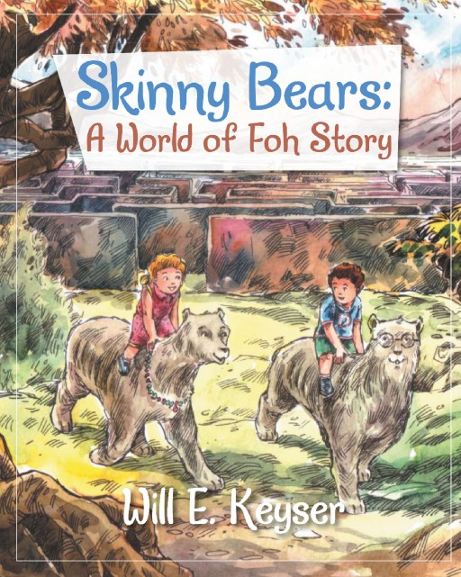 Author Will E. Keyser's New Book 'Skinny Bears: A World-of-Foh Story' is an Imaginative Tale That Follows Two Children on an Extraordinary Journey