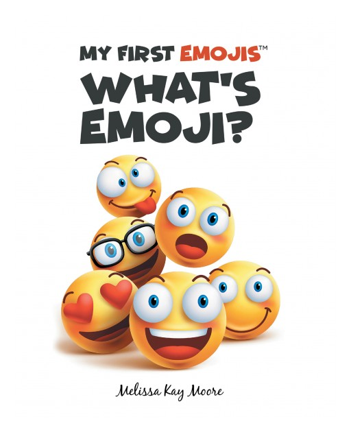 Melissa Kay Moore's New Book 'My First Emojis: What's Emoji?' is a New Children's Book Series to Aid in Learning to Read Emoji Style