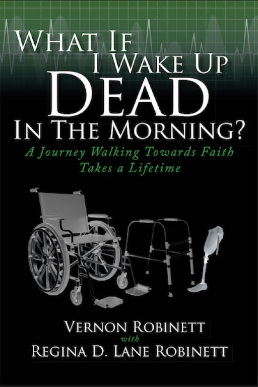 Vernon Robinett With Regina D. Lane Robinett's New Book 'What if I Wake Up Dead in the Morning?' is a Faith-Driven Journey in Life That Reflects God's Goodness
