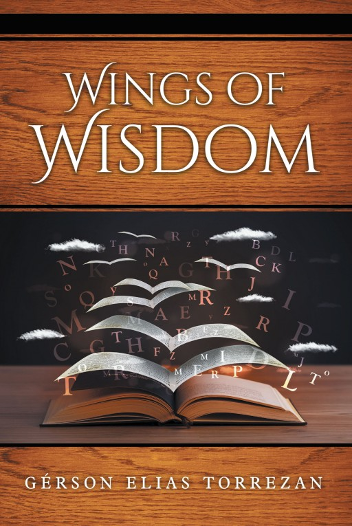 Gérson Elias Torrezan's Newly Released 'Wings of Wisdom' is a Touching Omnibus of Spiritual Insights and Sayings for the Heart and Soul's Content