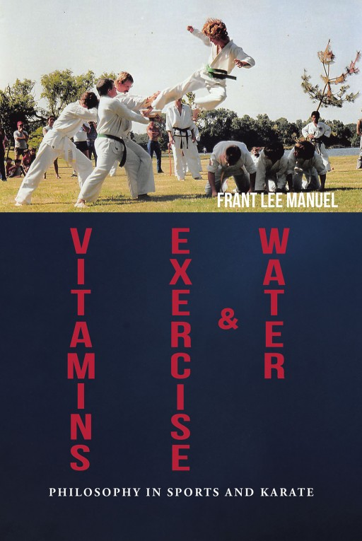 'Vitamins, Exercise and Water: Philosophy in Sports and Karate' From Frant Lee Manuel is a Quick Study-Book to Help Readers Get in Shape