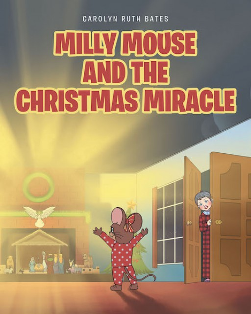 Carolyn Ruth Bates' New Book 'Milly Mouse and the Christmas Miracle' is a Delightful Tale of a Mouse Family Who Are in for a Night of Miracles