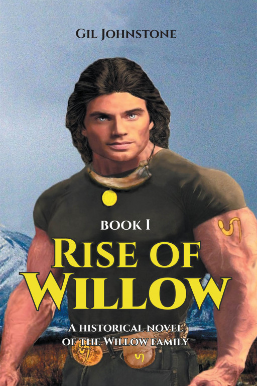 Gil Johnstone's New Book 'Rise of Willow' Is a Thrilling Read Into a Great Fight Against Ancient Immoralities