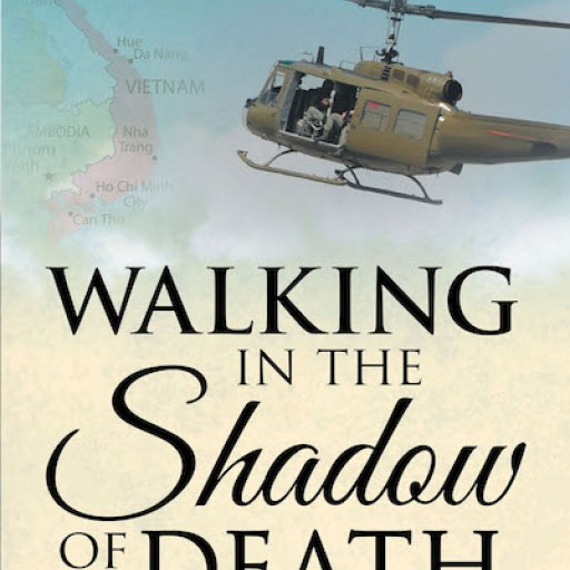 """William Henderson's New Book """"Walking in the Shadow of Death; the Story of a Vietnam Infantry Soldier"""" is a Gripping Account of the Emotions and Experiences of a Soldier in Vietnam."""