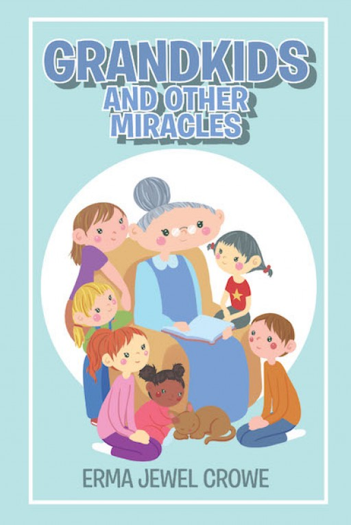 Erma Jewel Crowe's New Book 'Grandkids and Other Miracles' is a Heartwarming Collection of Poems About Childhood and Finding Joy in Life's Simple Grandeur