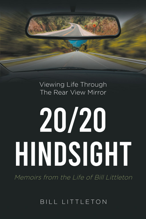 Bill Littleton's New Book, '20/20 Hindsight: Memoirs From the Life of Bill Littleton', Reminds Readers to Trust in the Lord, for Everything Happens According to His Will