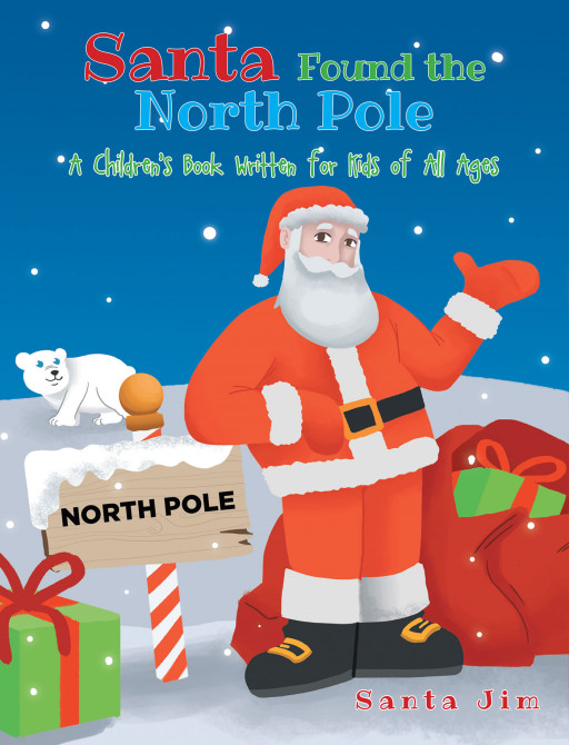 Santa Jim's New Book 'Santa Found the North Pole' is a Fantastical Tale of Christmas and Magical Creatures in the North Pole